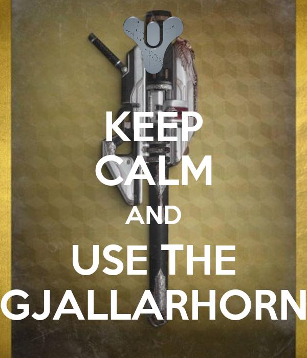 KEEP CALM AND USE THE GJALLARHORN