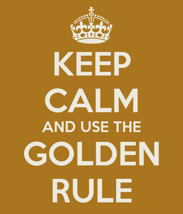 KEEP CALM AND USE THE GOLDEN RULE