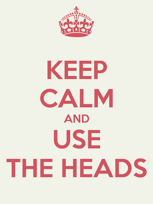KEEP CALM AND USE THE HEADS
