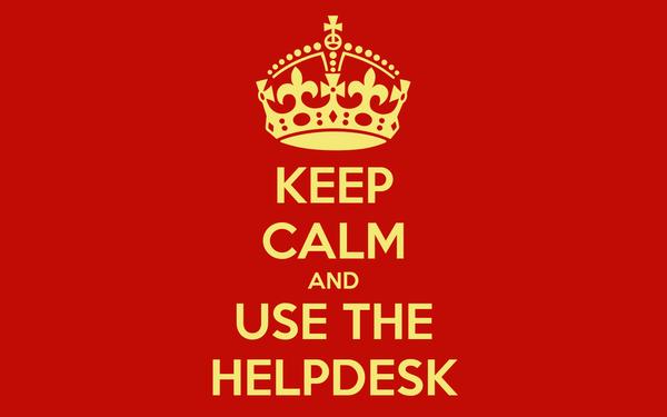 KEEP CALM AND USE THE HELPDESK