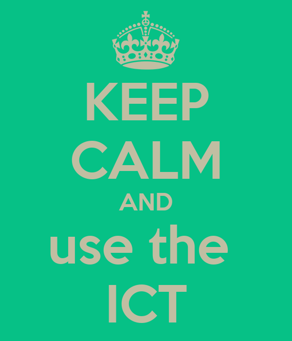 KEEP CALM AND use the  ICT