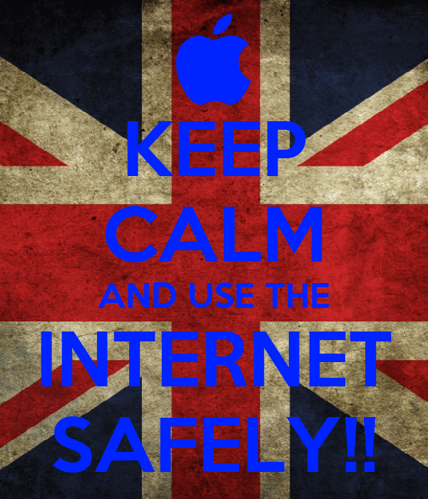 KEEP CALM AND USE THE INTERNET SAFELY!!