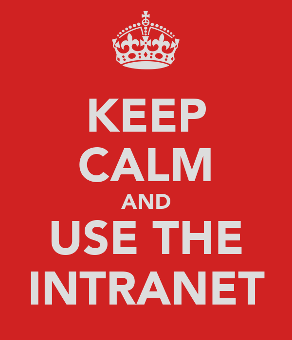 KEEP CALM AND USE THE INTRANET