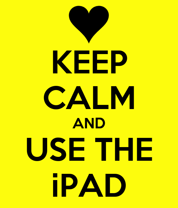 KEEP CALM AND USE THE iPAD