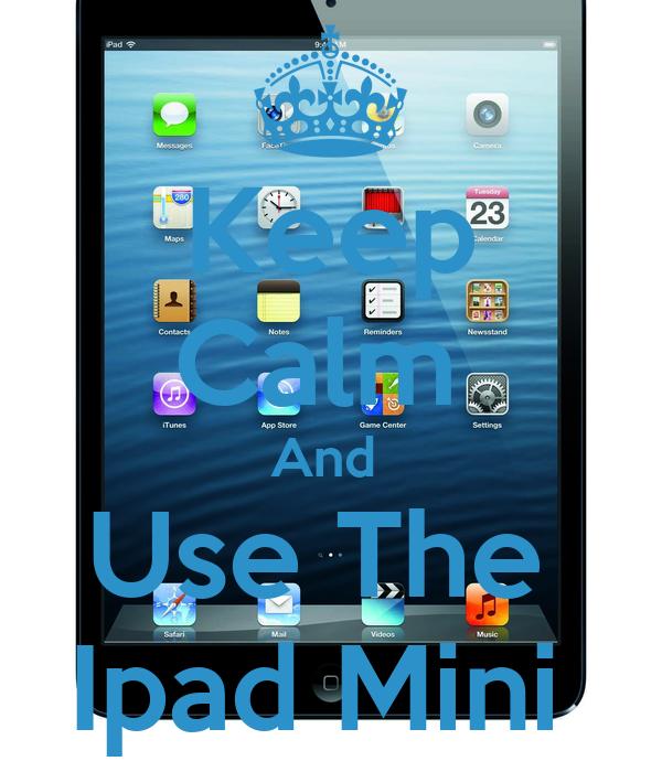 Keep Calm  And  Use The  Ipad Mini
