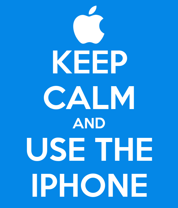 KEEP CALM AND USE THE IPHONE