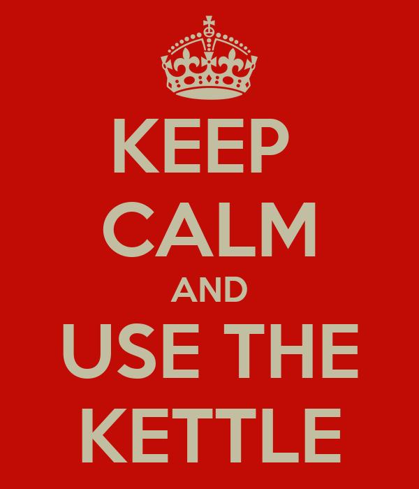 KEEP  CALM AND USE THE KETTLE
