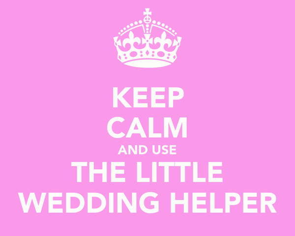 KEEP CALM AND USE THE LITTLE WEDDING HELPER