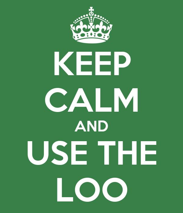 KEEP CALM AND USE THE LOO