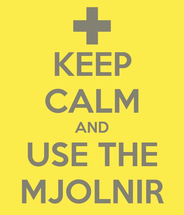 KEEP CALM AND USE THE MJOLNIR
