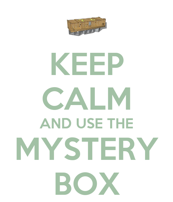 KEEP CALM AND USE THE MYSTERY BOX