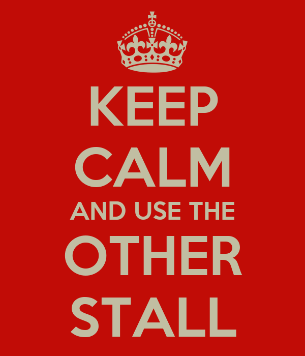 KEEP CALM AND USE THE OTHER STALL