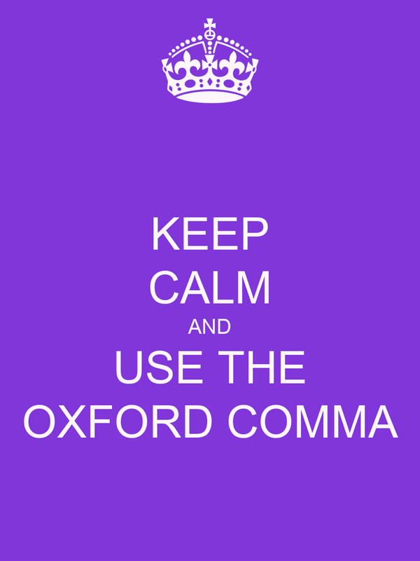 KEEP CALM AND USE THE OXFORD COMMA