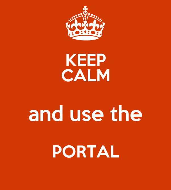 KEEP CALM and use the PORTAL