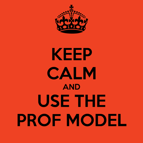 KEEP CALM AND USE THE PROF MODEL
