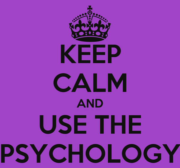 KEEP CALM AND USE THE PSYCHOLOGY