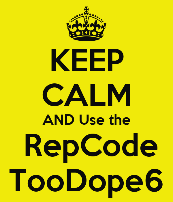 KEEP CALM AND Use the  RepCode TooDope6