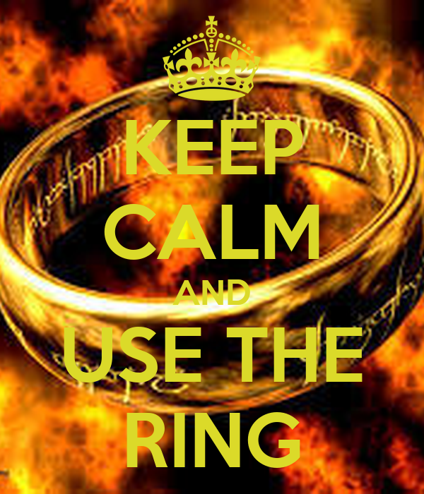KEEP CALM AND USE THE RING