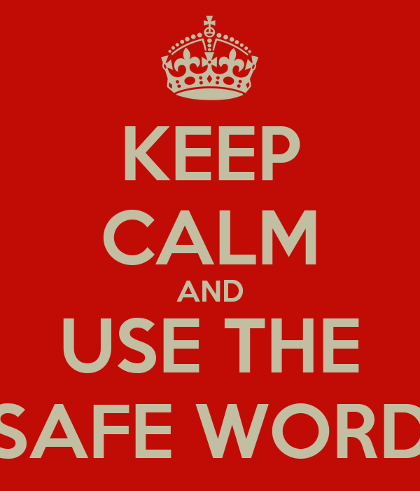 KEEP CALM AND USE THE SAFE WORD