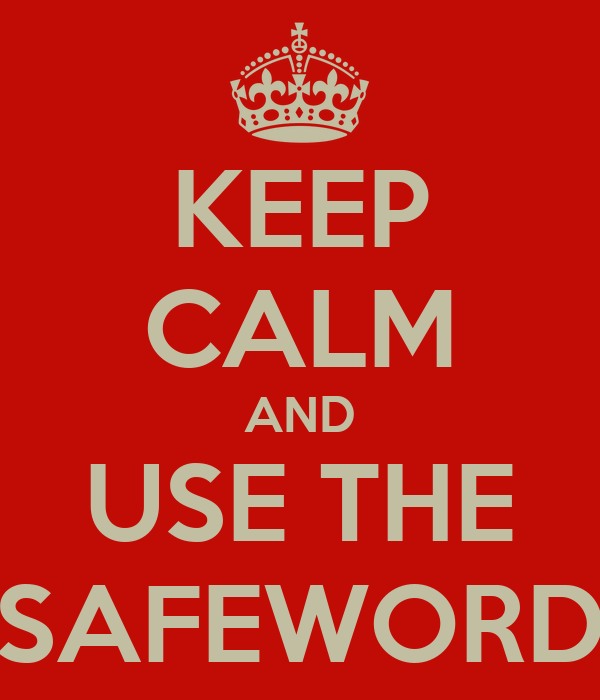 KEEP CALM AND USE THE SAFEWORD