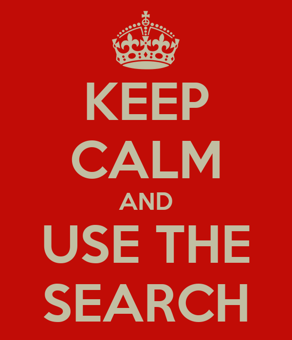 KEEP CALM AND USE THE SEARCH