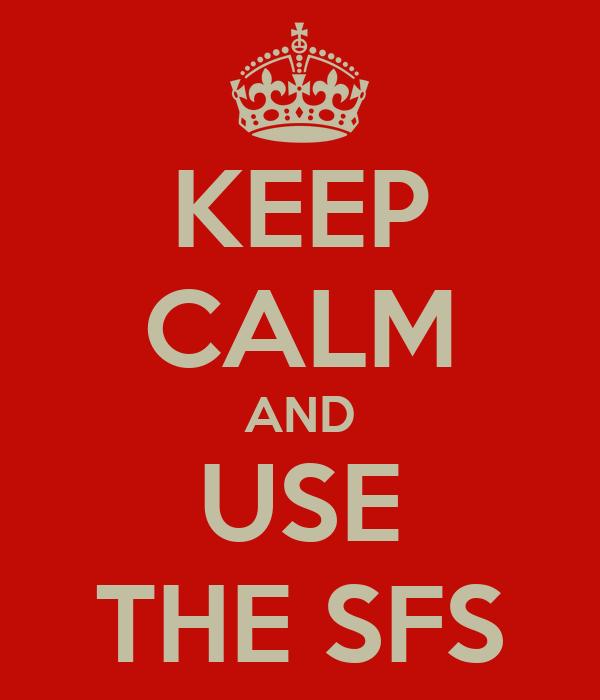 KEEP CALM AND USE THE SFS