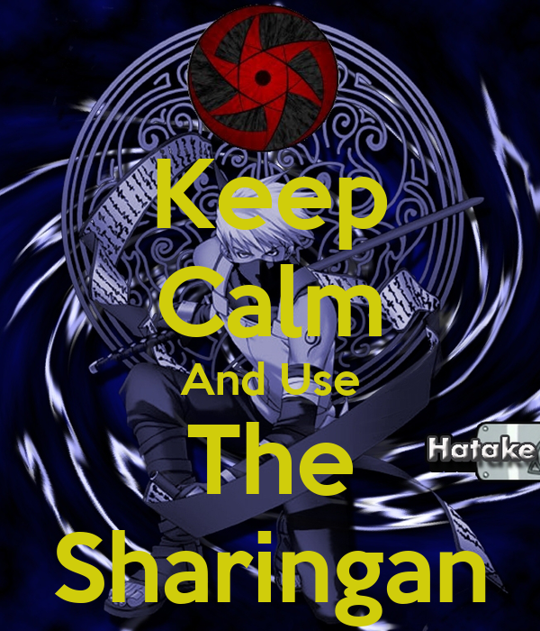 Keep Calm And Use The Sharingan