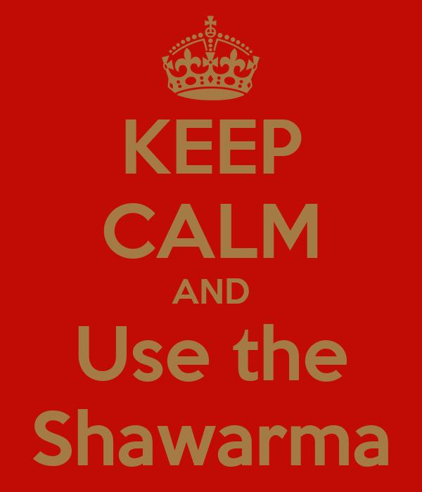 KEEP CALM AND Use the Shawarma