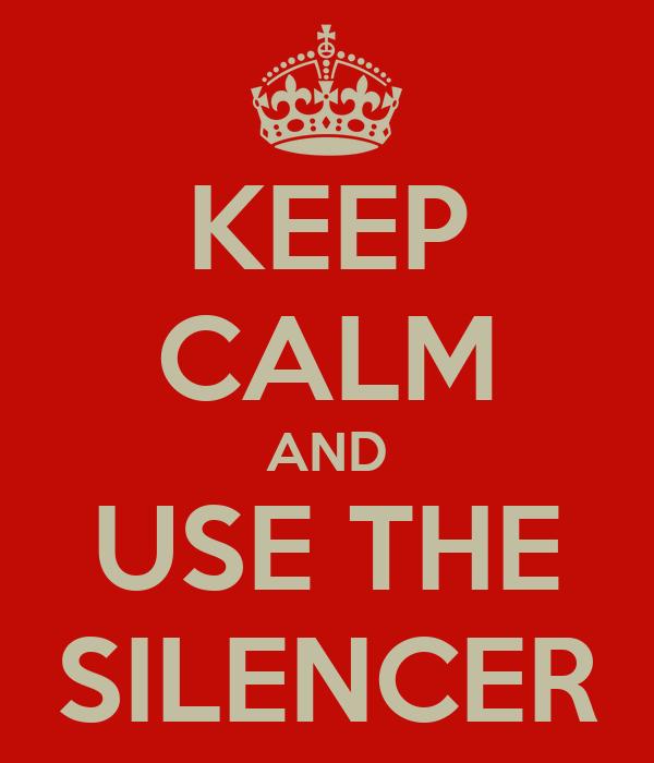 KEEP CALM AND USE THE SILENCER