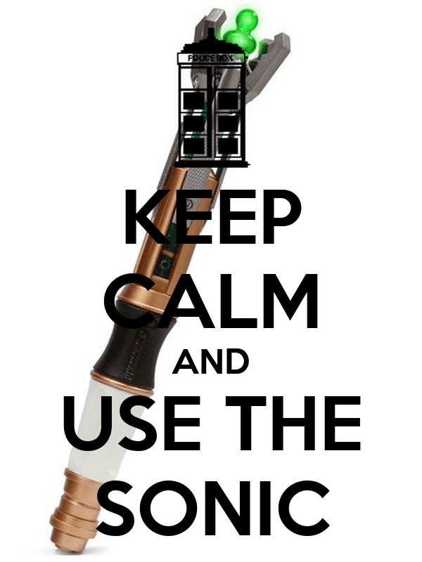 KEEP CALM AND USE THE SONIC