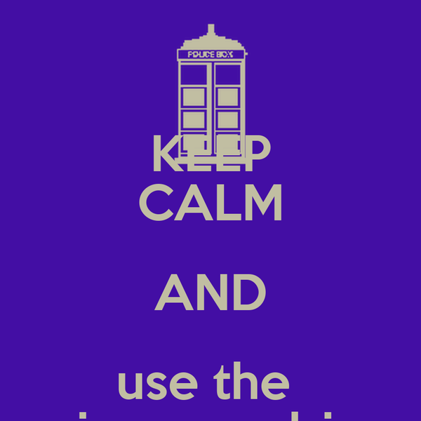 KEEP CALM AND use the  sonic screwdriver