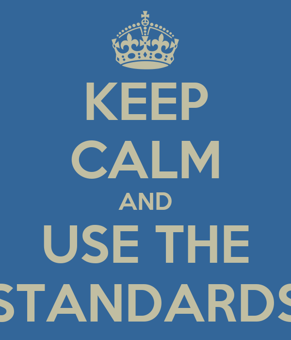 KEEP CALM AND USE THE STANDARDS