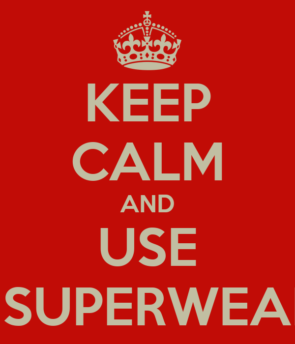KEEP CALM AND USE THE SUPERWEAPON