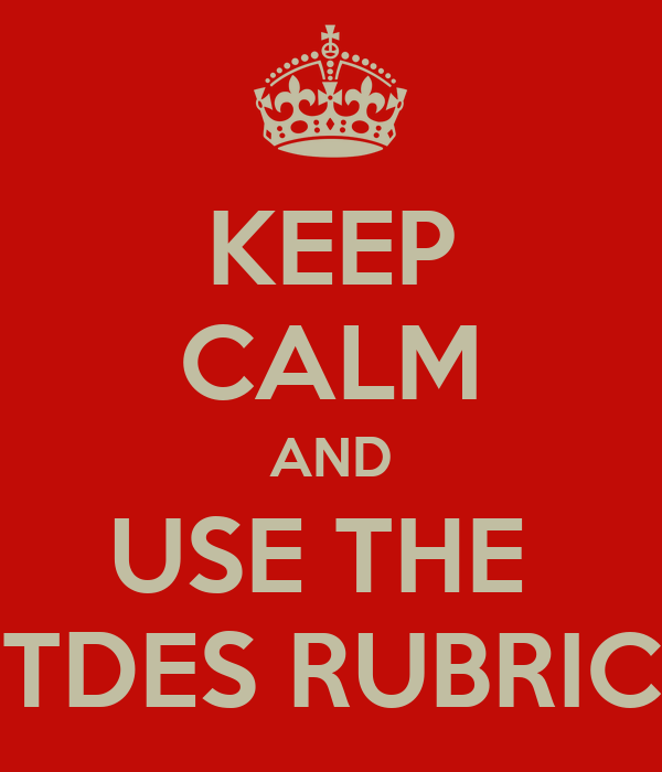 KEEP CALM AND USE THE  TDES RUBRIC