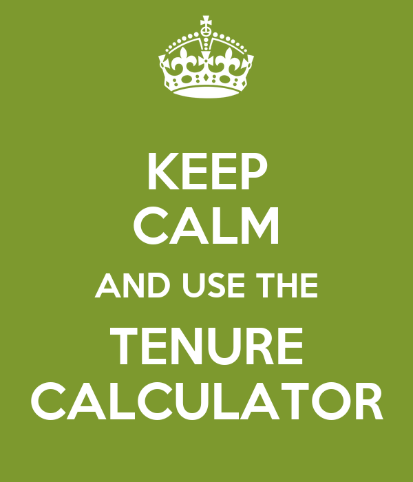 KEEP CALM AND USE THE TENURE CALCULATOR