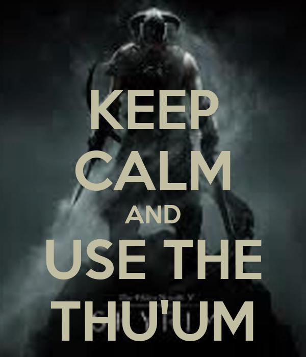 KEEP CALM AND USE THE THU'UM