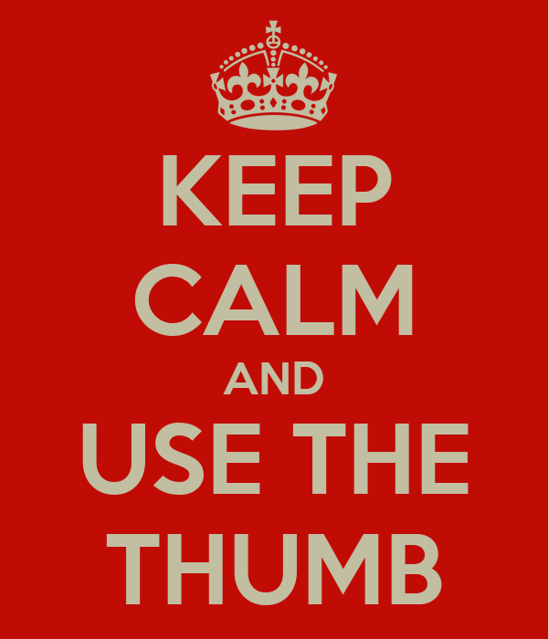 KEEP CALM AND USE THE THUMB