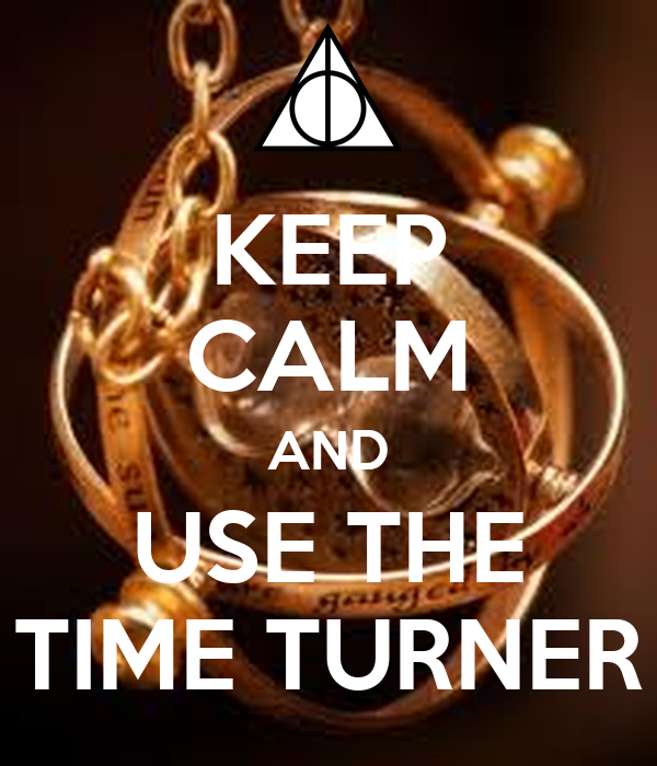 KEEP CALM AND USE THE TIME TURNER