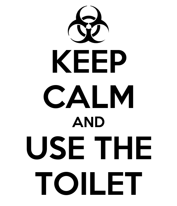 KEEP CALM AND USE THE TOILET