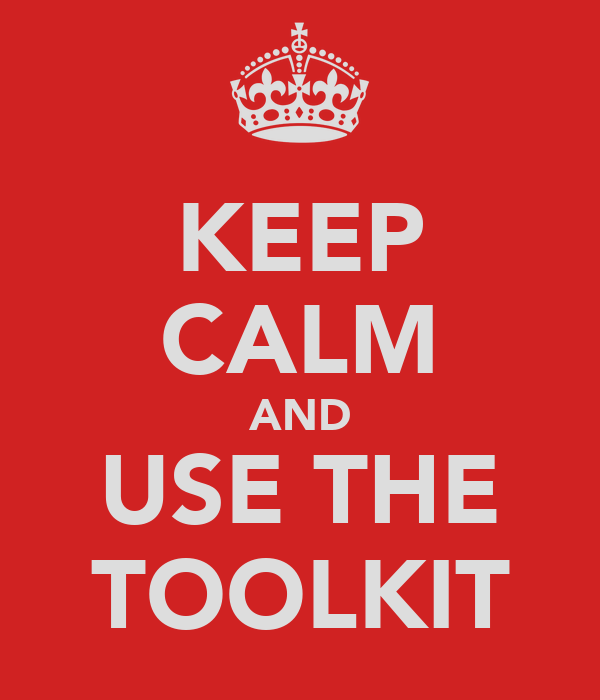 KEEP CALM AND USE THE TOOLKIT