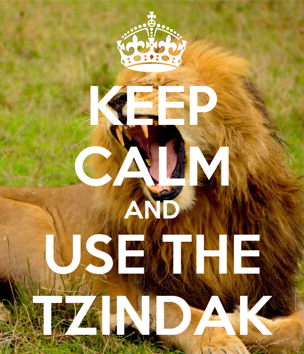 KEEP CALM AND USE THE TZINDAK