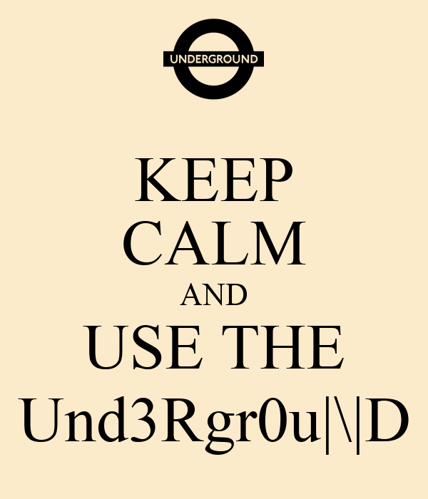 KEEP CALM AND USE THE Und3Rgr0u|\|D