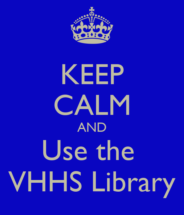 KEEP CALM AND Use the  VHHS Library