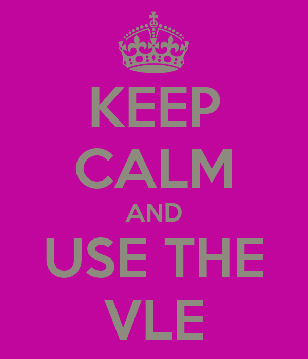 KEEP CALM AND USE THE VLE