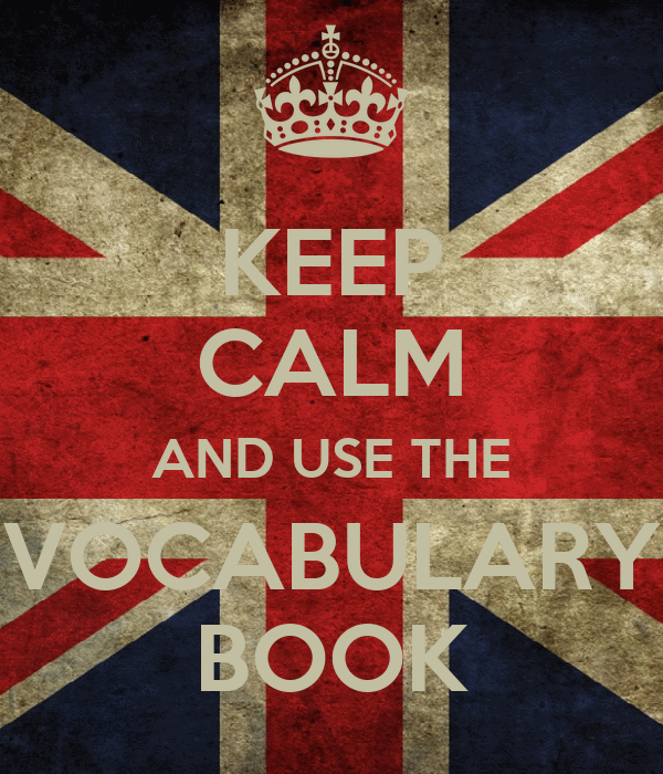 KEEP CALM AND USE THE VOCABULARY BOOK