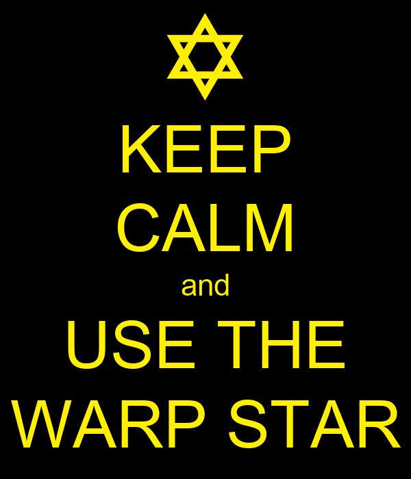 KEEP CALM and USE THE WARP STAR