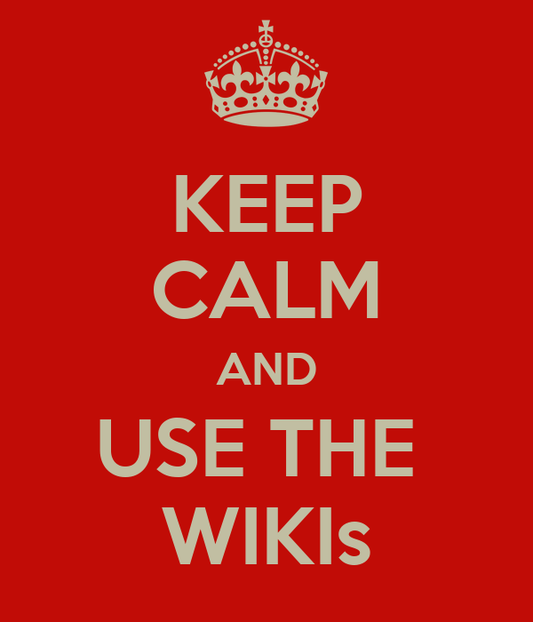 KEEP CALM AND USE THE  WIKIs