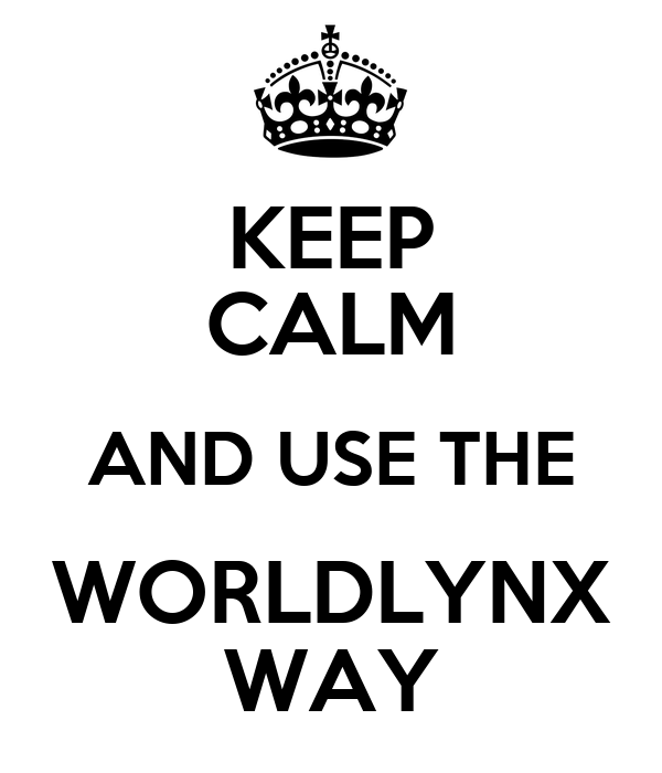 KEEP CALM AND USE THE WORLDLYNX WAY
