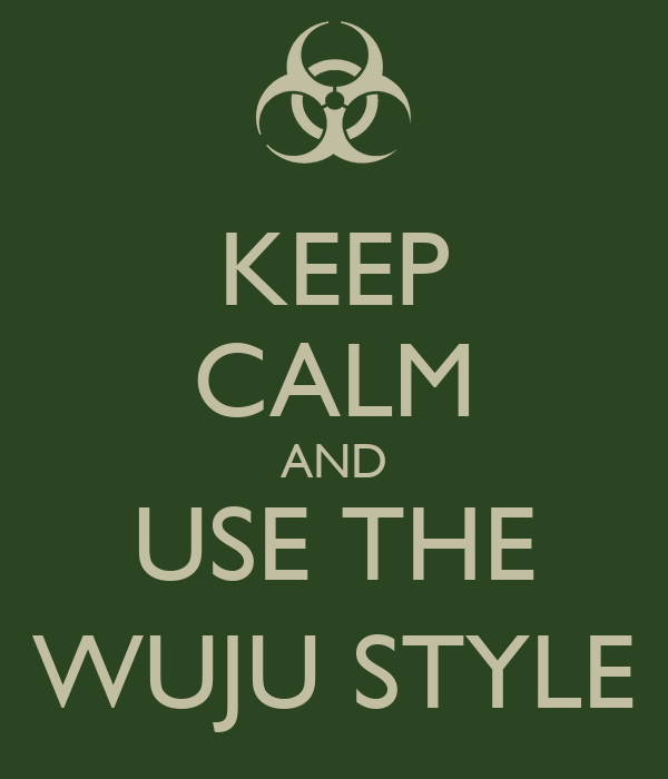 KEEP CALM AND USE THE WUJU STYLE