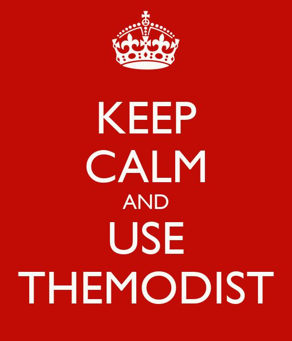 KEEP CALM AND USE THEMODIST